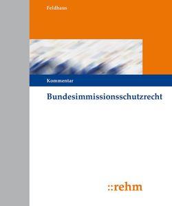 Bundesimmissionsschutzrecht von Feldhaus,  Gerhard
