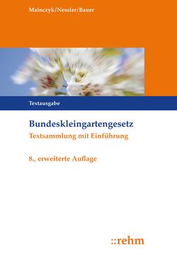 Bundeskleingartengesetz von Bauer,  Thomas, Mainczyk,  Lorenz, Nessler,  Patrick R.