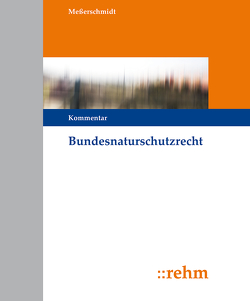 Bundesnaturschutzrecht von Meßerschmidt,  Klaus