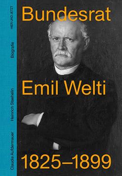 Bundesrat Emil Welti 1825-1899 von Aufdermauer,  Claudia