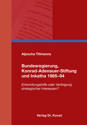 Bundesregierung, Konrad-Adenauer-Stiftung und Inkatha 1985–94 von Tillmanns,  Aljoscha