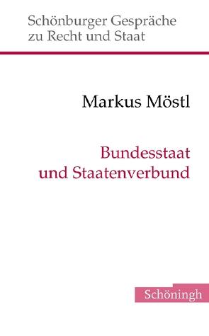 Bundesstaat und Staatenverbund von Depenheuer,  Otto, Grabenwarter,  Christoph, Möstl,  Markus