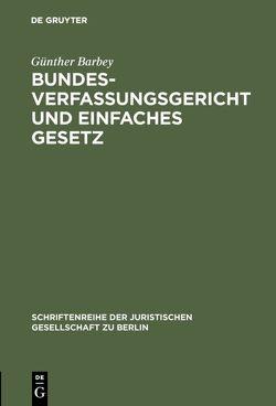 Bundesverfassungsgericht und einfaches Gesetz von Barbey,  Günther