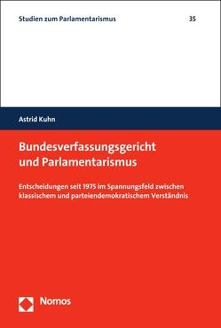 Bundesverfassungsgericht und Parlamentarismus von Kuhn,  Astrid