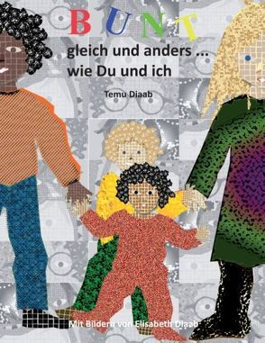Bunt, gleich und anders … von Diaab,  Elisabeth, Diaab,  Temu