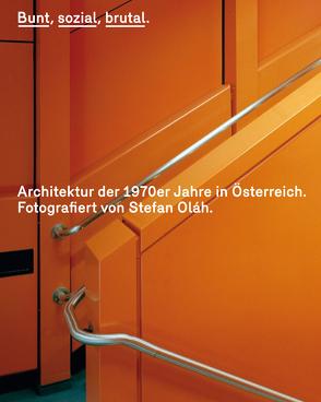 Bunt, sozial, brutal. Architektur der 1970er Jahre in Österreich von Griesser-Stermscheg,  Martina, Hackenschmidt,  Sebastian, Olah,  Stefan