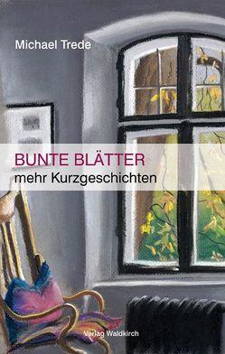 Bunte Blätter von Trede,  Michael, Waldkirch,  Barbara