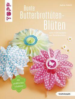 Bunte Butterbrottüten-Blüten (kreativ.kompakt.) von Schmitt,  Gudrun