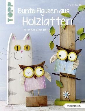 Bunte Figuren aus Holzlatten (kreativ.kompakt.) von Pedevilla,  Pia