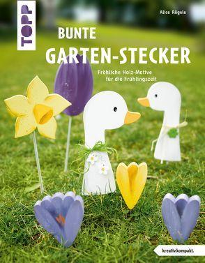 Bunte Garten-Stecker (kreativ.kompakt.) von Rögele,  Alice