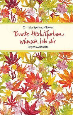 Bunte Herbstfarben wünsch ich dir von Nusser-Lampe,  Elsbeth, Spilling-Nöker,  Christa