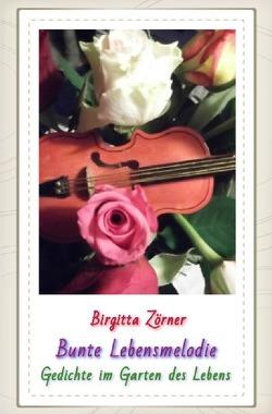 Bunte Lebensmelodie von Zörner,  Birgitta