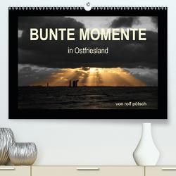 Bunte Momente in Ostfriesland (Premium, hochwertiger DIN A2 Wandkalender 2021, Kunstdruck in Hochglanz) von Poetsch,  Rolf