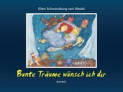 Bunte Träume wünsch ich dir von Schwarzburg-von Wedel,  Ellen