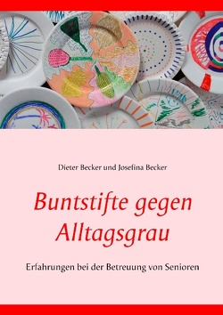 Buntstifte gegen Alltagsgrau von Becker,  Dieter, Becker,  Josefina