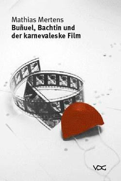 Bunuel, Bachtin und der karnevaleske Film von Mertens,  Mathias