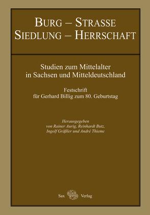Burg – Straße – Siedlung – Herrschaft von Aurig,  Rainer, Butz,  Reinhardt, Gräßler,  Ingolf, Thieme,  André