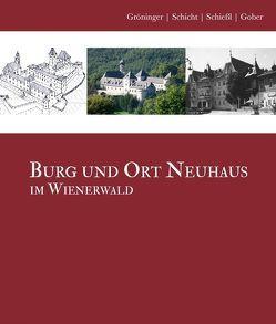 Burg und Ort Neuhaus im Wienerwald von Gober,  Franz, Gröninger,  Ralf, Schicht,  Patrick, Schießl,  Helene