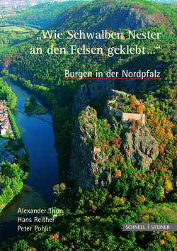 """Burgen in der Nordpfalz """"Wie Schwalben Nester an den Felsen geklebt…"""" von Pohlit,  Peter, Reither,  Hans, Thon,  Alexander"""