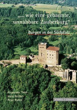 """Burgen in der Südpfalz """"… wie eine gebannte, unnahbare Zauberburg"""" von Pohlit,  Peter, Reither,  Hans, Thon,  Alexander"""