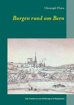 Burgen rund um Bern von Pfister,  Christoph