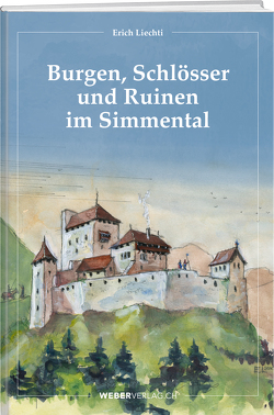 Burgen, Schlösser und Ruinen im Simmental von Liechti,  Erich
