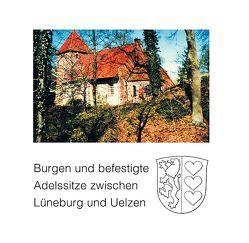 Burgen und befestigte Adelssitze zwischen Lüneburg und Uelzen von Gehrke,  Dietmar, Landkreis Lüneburg