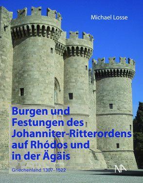 Burgen und Festungen des Johanniter-Ritterordens auf Rhodos und in der Ägäis (Griechenland 1307-1522) von Losse,  Michael