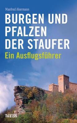 Burgen und Pfalzen der Staufer von Akermann,  Manfred