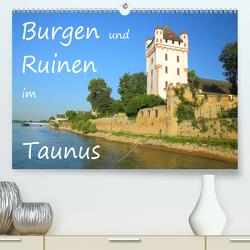 Burgen und Ruinen im Taunus (Premium, hochwertiger DIN A2 Wandkalender 2021, Kunstdruck in Hochglanz) von Abele,  Gerald