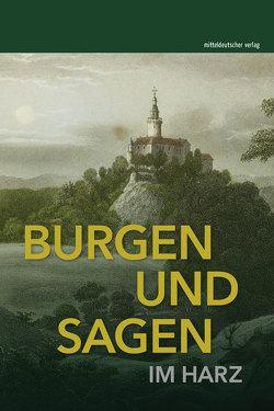 Burgen und Sagen im Harz von Kulturstiftung Sachsen-Anhalt, Landesheimatbund Sachsen-Anhalt