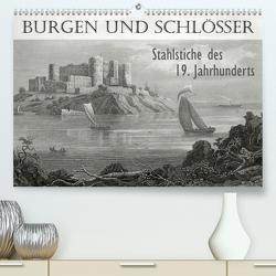 BURGEN UND SCHLÖSSER. Stahlstiche des 19. Jahrhunderts (Premium, hochwertiger DIN A2 Wandkalender 2021, Kunstdruck in Hochglanz) von Galle,  Jost
