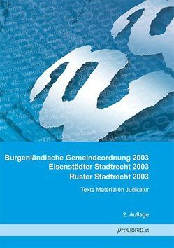Burgenländische Gemeindeordnung 2003 / Eisenstädter Stadtrecht 2003 / Ruster Stadtrecht 2003 von proLIBRIS VerlagsgesmbH