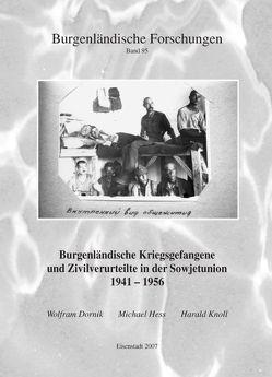 Burgenländische Kriegsgefangene und Zivilverurteilte in der Sowjetunion 1941-1956 von Dornik,  Wolfram, Hess,  Michael, Knoll,  Harald