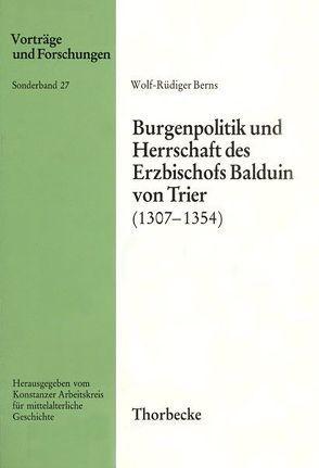 Burgenpolitik und Herrschaft des Erzbischofs Balduin von Trier (1307-1354) von Berns,  Wolf R