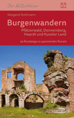 Burgenwandern Pfälzerwald, Donnersberg, Haardt, Kuseler Land von Ruthmann,  Margaret