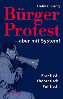 Bürger Protest – aber mit System! von Lang,  Helmar