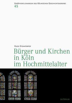 Bürger und Kirchen in Köln im Hochmittelater von Stehkämper,  Hugo