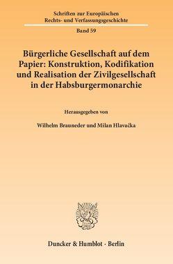 Bürgerliche Gesellschaft auf dem Papier: Konstruktion, Kodifikation und Realisation der Zivilgesellschaft in der Habsburgermonarchie. von Brauneder,  Wilhelm, Hlavacka,  Milan