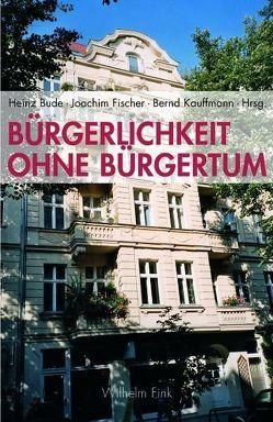 Bürgerlichkeit ohne Bürgertum von Bude,  Heinz, Fischer,  Joachim, Kauffmann,  Bernd