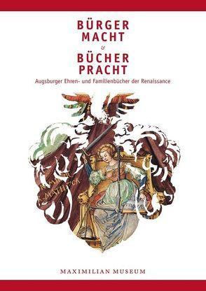 Bürgermacht und Bücherpracht. Augsburger Ehren- und Familienbücher der Renaissance von Emmendörffer,  Christoph, Zäh,  Helmut