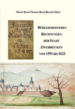 Bürgermeisterei-Rechnungen der Stadt Zweibrücken von 1591 bis 1623 von Besse Prof. Dr. ,  Maria, Besse,  Thomas, Gölzer,  Bernd