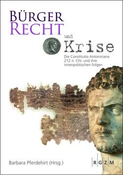 Bürgerrecht und Krise – Die Constitutio Antoniniana 212 n. Chr. und ihre innenpolitischen Folgen von Pferdehirt,  Barbara, Scholz,  Markus