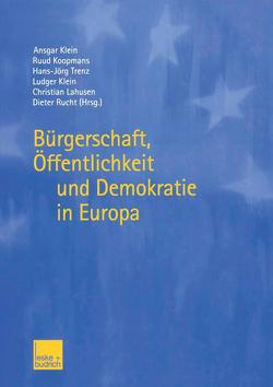 Bürgerschaft, Öffentlichkeit und Demokratie in Europa von Klein,  Ansgar, Klein,  Ludger, Koopmans,  Ruud, Lahusen,  Christian, Rucht,  Dieter, Trenz,  Hans-Joerg