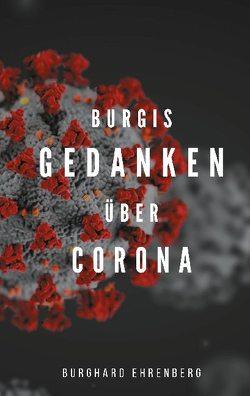 Burgis Gedanken über Corona von Ehrenberg,  Burghard