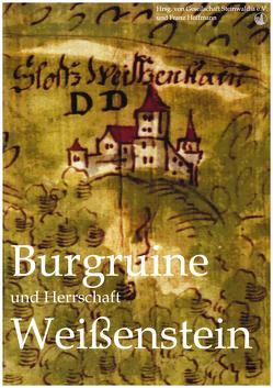 Burgruine und Herrschaft Weißenstein von Hoffmann,  Franz, Hofmann,  Franz, Reger,  Norbert, Stark,  Harald