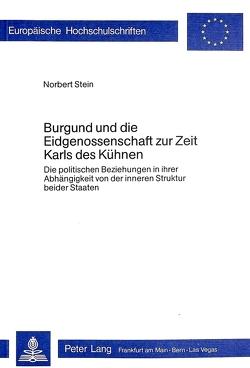 Burgund und die Eidgenossenschaft zur Zeit Karls des Kühnen von Stein,  Norbert