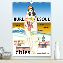 Burlesque cities – Berlin, Paris, Florenz, Neapel (Premium, hochwertiger DIN A2 Wandkalender 2020, Kunstdruck in Hochglanz) von Horwath,  Sara
