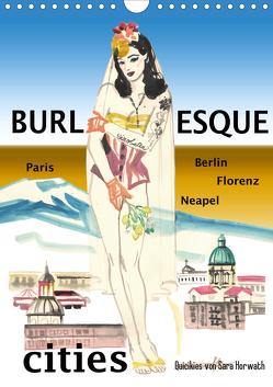 Burlesque cities – Berlin, Paris, Florenz, Neapel (Wandkalender 2021 DIN A4 hoch) von Horwath,  Sara