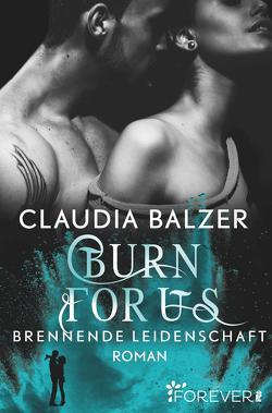 Burn for Us – Brennende Leidenschaft von Balzer,  Claudia